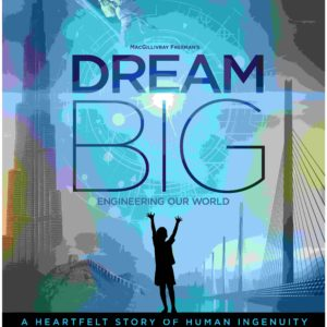 """Dream Big: Engineering Our World"" will open globally on Feb. 17."