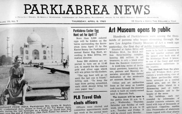 The April 8, 1965, issue of the Park Labrea News included an article on the opening of the Los Angeles County Museum of Art on Wilshire Boulevard. The article stated that many Park La Brea residents were among the thousands of people who visited the museum during its opening weekend. The $11.5 million complex included three buildings and housed an art collection valued at $32 million at the time. The museum had previously been located at the Natural History Museum of Los Angeles County before a new complex was created on Wilshire Boulevard. On April 9, the Los Angeles County Board of Supervisors approved plans for a new $650-million redesign of the LACMA campus that will include the demolition of four existing buildings and the creation of a singular new museum space spanning Wilshire Boulevard.